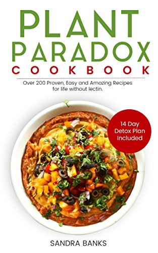 Plant Paradox Cookbook: Over 200 Proven, Easy and Amazing Recipes for Life Without Lectin by Sandra Banks