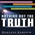 Nothing but the Truth: Secrets from Top Intelligence Experts to Control Conversations and Get the Information You Need Audiobook by Maryann Karinch Narrated by Karen Saltus