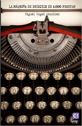 La máquina de escribir de 1.000 pesetas: Amazon.es: Miguel Ángel González: Libros