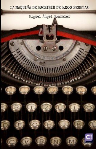 La máquina de escribir de 1.000 pesetas (Spanish Edition): Miguel Ángel González: 9781492940586: Amazon.com: Books