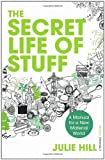 The Secret Life of Stuff, Julie Hill, 0099546582