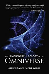 The Dimensional Ecology of the Omniverse by Alfred Lambremont Webre (2014-03-21)