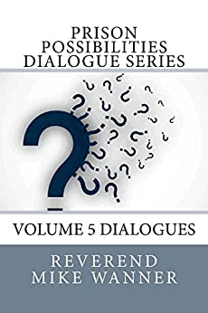 Prison Possibilities Dialogue Series: Volume 5 Dialogues by [Wanner, Reverend Mike]