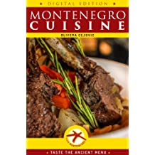 Montenegro Cuisine: Taste the ancient menu of Montenegrin Cuisine (Visit Montenegro Digital Edition)
