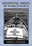 Hospital Ships of World War II: An Illustrated Reference to 39 United States Military Vessels