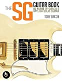 Bacon Tony the Sg Guitar Book 50 Years of Gibson Bam Bk: 50 Years of Gibson's Stylish Solid Guitar