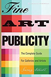 Fine Art Publicity: The Complete Guide for Galleries and Artists (Business and Legal Forms)