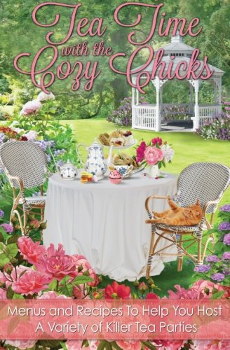 Tea Time With The Cozy Chicks (Cozy Chicks Kitchen series) (Volume 2)