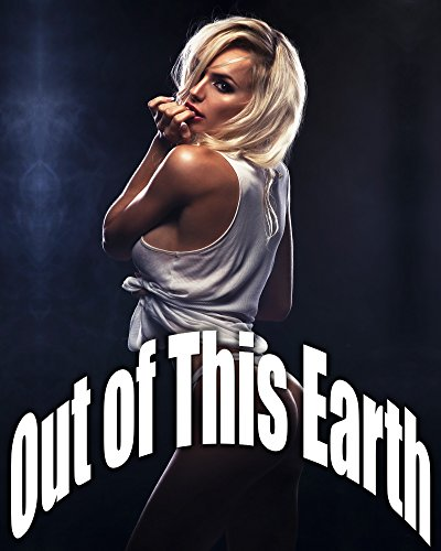 Out of this Earth (Steamy Alien Sci Fi Romance Story)