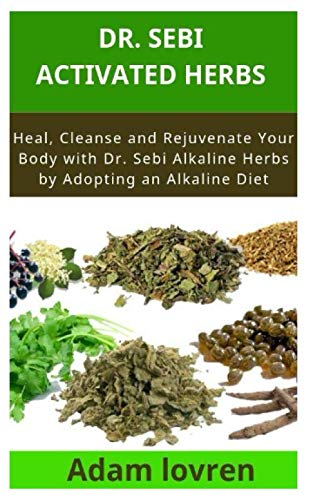 Dr. Sebi activated herbs: Heal, Cleanse and Rejuvenate Your Body with Dr. Sebi Alkaline Herbs by Adopting an Alkaline Diet by Jackie Vintus