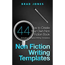 Non Fiction Writing Templates: 44 Tips to Create Your Own Non Fiction Book (Writing Templates, Writing Non Fiction, Kindle Publishing)