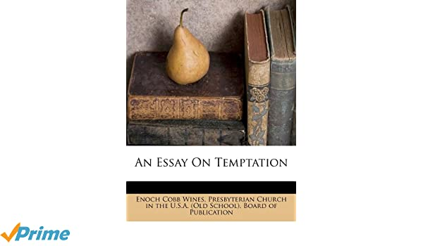 An Essay On Temptation Enoch Cobb Wines Presbyterian Church In The  An Essay On Temptation Enoch Cobb Wines Presbyterian Church In The Usa  Old S  Amazoncom Books The Yellow Wallpaper Analysis Essay also High School Essay Example First Day Of High School Essay