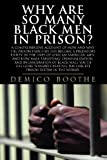 Why Are So Many Black Men in Prison? A Comprehensive Account of How and Why the Prison Industry Has Become a Predatory Entity in the Lives of African-American Men