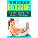 The Big Business of Blogging: How to Become a Blogger and Make Money at Home Writing Useful Content