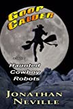Goop Calder and the Haunted Cowboy Robots, Jonathan Neville, 1463592868