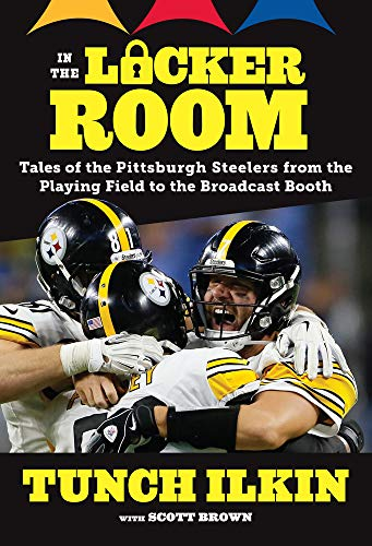 In the Locker Room: Tales of the Pittsburgh Steelers from the Playing Field to the Broadcast Booth por Scott Brown