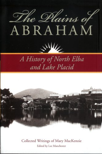 The Plains of Abraham: A History of North Elba and Lake Placid:Collected Writings of Mary MacKenzie pdf epub