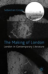 The Making of London: London in Contemporary Literature