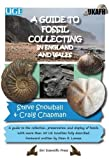 A Guide to Fossil Collecting in England and Wales: A Guide to the Collection, Preservation and Display of Fossils. With More Than 50 UK Localities Fully Described
