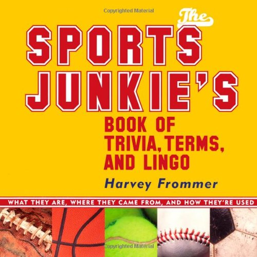 The Sports Junkie's Book of Trivia, Terms, and Lingo: What They Are, Where They Came From, and How They're Used -  Frommer, Harvey, Paperback
