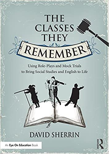 The Classes They Remember: Using Role-Plays and Mock Trials to Bring Social Studies and English to Life by Sherrin David (2015-11-12)