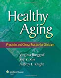 Healthy Aging : Principles and Clinical Practice for Clinicians, Burggraf, Virginia and Knight, Aubrey L., 1451191049