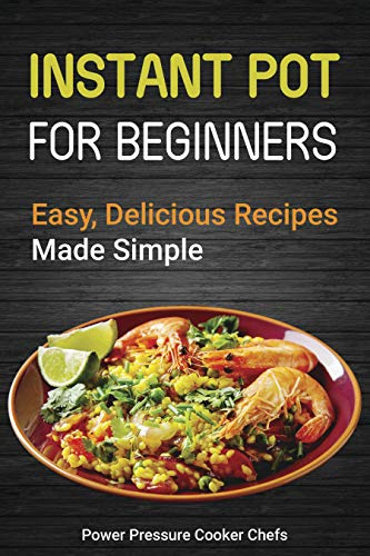 Instant Pot for Beginners: Easy, Delicious Recipes Made Simple by Power Pressure Cooker Chefs, Paul Stewart III, Jamie Lynn Caldwell, Jennifer Randolph, Laurel Gillmore, Megan Smith, Arielle Chandler, Brittany Morante, Amelia Thompson, Lindsey Griffin