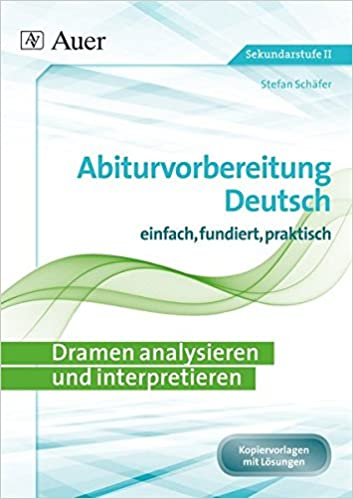 Dramen Analysieren Und Interpretieren Abiturvorbereitung Deutsch