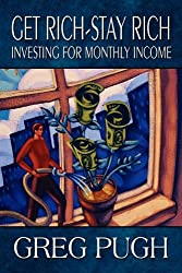 Get Rich-Stay Rich: Investing for Monthly Income