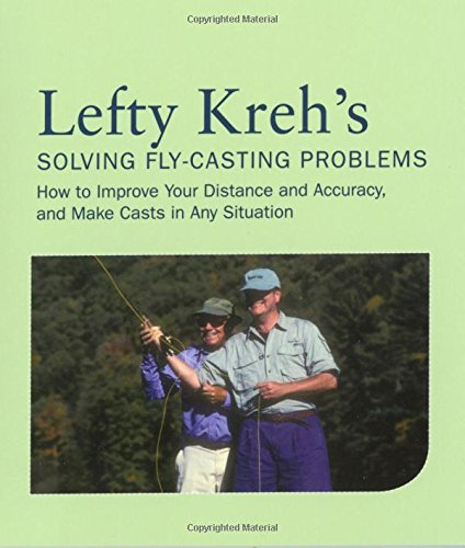 Lefty Kreh's Solving Fly-Casting Problems: How to Improve Your Distance and Accuracy, and Make Casts in Any Situation