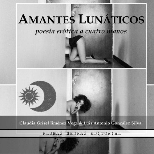 El Cuervo de la pluma erotica: Amantes Lunaticos (Volume 3) (Spanish Edition) [Luis Antonio Gonzalez Silva - Claudia Grisel Jimenez Vega] (Tapa Blanda)