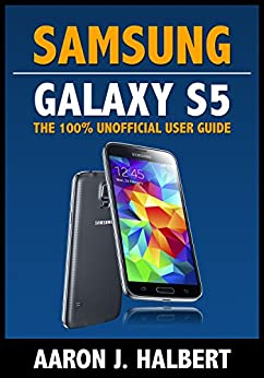 Samsung Galaxy S5: The 100% Unofficial User Guide by [Halbert, Aaron]