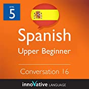 Upper Beginner Conversation #16 (Spanish) : Beginner Spanish #25 |  Innovative Language Learning