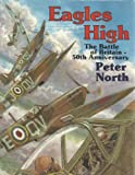 Eagles High : The Fiftieth Anniversary of the Battle of Britain, North, Peter, 0850528895