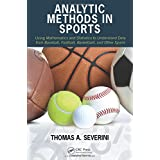 Analytic Methods in Sports: Using Mathematics and Statistics to Understand Data from Baseball, Football, Basketball, and Othe
