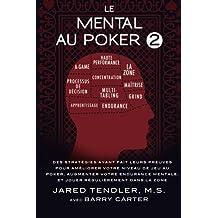 Le Mental Au Poker 2: Des Strat?gies Ayant Fait Leurs Preuves Pour Am?liorer Votre Niveau De Jeu Au Poker, Augmenter Votre Endurance Mentale, Et Jouer R?guli?rement Dans La Zone (French Edition) by Jared Tendler (2015-04-02)