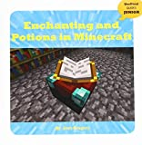 Enchanting and Potions in Minecraft (21st Century Skills Innovation Library: Unofficial Guides Junior)