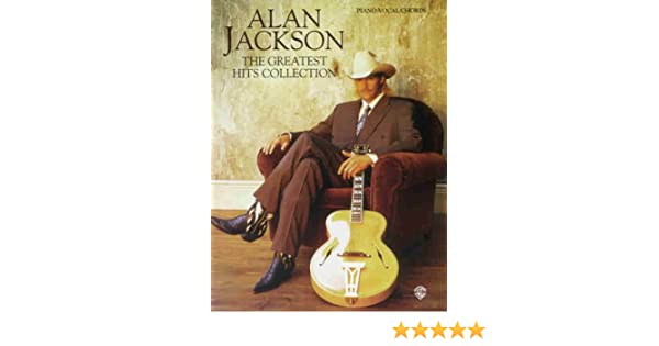 The Alan Jackson The Greatest Hits Collection Piano Vocal