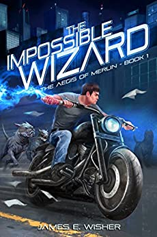 The Impossible Wizard: The Aegis of Merlin Book 1 by [Wisher, James E.]