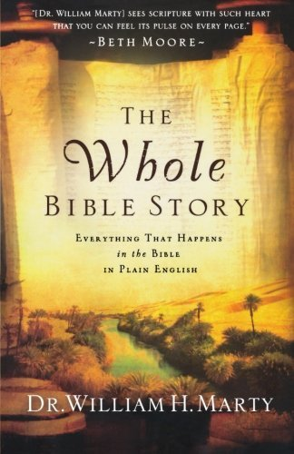 Whole Bible Story, The Everything That Happens in the Bible in Plain English by Marty, Dr. William H. [Bethany House Publishers,2011] [Paperback]
