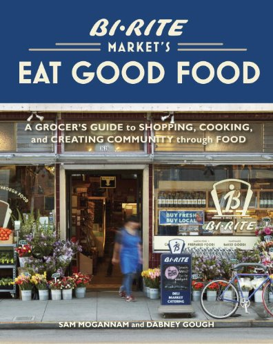 bi-rite-markets-eat-good-food-a-grocers-guide-to-shopping-cooking-creating-community-through-food
