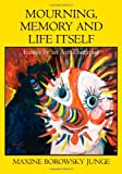 Mourning, Memory and Life Itself : Essays by an Art Therapist, Junge, Maxine B., 0398078270