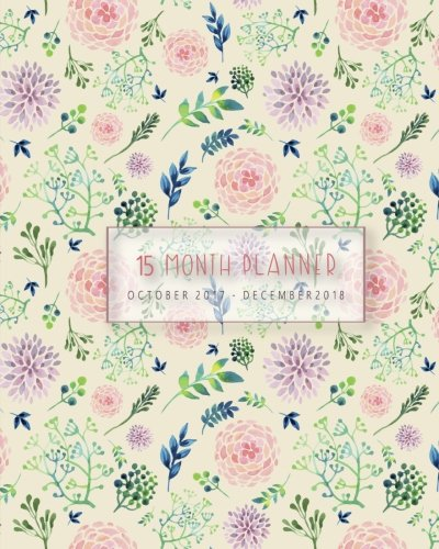 """Download Planner 2017- 2018 ,Calendar 15 Month,Monthly Planner Oct 2017 - Dec 2018: Blooming Floral ,8"""" x 10"""" 40 Page (Planner 2017-2018 and Calendar) (Volume 1) pdf epub"""