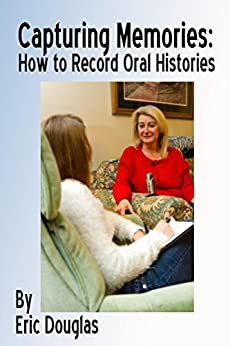 Capturing Memories: How to Record Oral Histories by [Douglas, Eric]