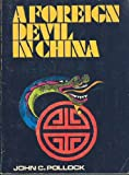 A Foreign Devil in China, John Pollock, 0890661413
