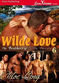 Wilde Love [The Brothers of Wilde, Nevada 6 Conclusion] (Siren Publishing LoveXtreme Forever - Serialized) by [Lang, Chloe]