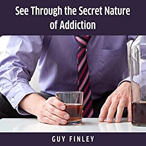 See Through the Secret Nature of Addiction Audiobook