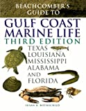Beachcomber's Guide to Gulf Coast Marine Life: Texas, Louisiana, Mississippi, Alabama, and Florida