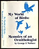 My World of Birds, George J. Wallace, 0805925864