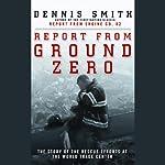 Report from Ground Zero | Dennis Smith